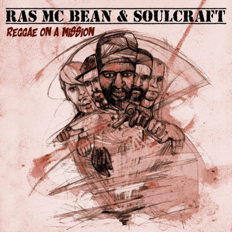 "Album Review: Ras Mc Bean & Soulcraft – ""Reggae On A Mission"""